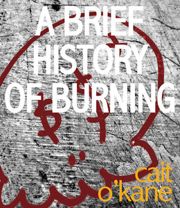 O'Kane, Cait: A Brief History of Burning
