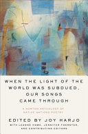 Harjo, Joy (ed.): When the Light of the World Was Subdued, Our Songs Came Through: A Norton Anthology of Native Nations Poetry