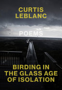 [09/29/2020] Birding in the Glass Age of Isolation by Curtis LeBlanc