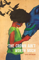 Abdurraqib, Hanif: The Crown Ain't Worth Much