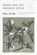 Celan, Paul: Memory Rose into Threshold Speech: The Collected Earlier Poetry: A Bilingual Edition