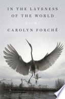 Forché, Carolyn: In the Lateness of the World