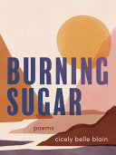 [09/29/2020] Burning Sugar by Cicely Belle Blain