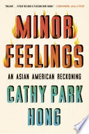 Hong, Cathy Park: Minor Feelings: An Asian American Reckoning: Essays