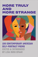 [09/30/2020] More Truly and More Strange: 100 Contemporary American Self-Portrait Poems edited by Lisa Russ Spaar