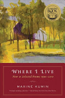 Kumin, Maxine: Where I Live: New & Selected Poems 1990-2010