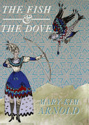 Arnold, Mary-Kim: The Fish & the Dove