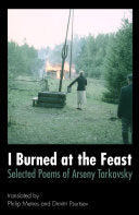 Tarkovsky, Arseny: I Burned at the Feast: Selected Poems
