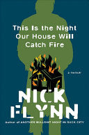 [08/25/2020] This Is the Night Our House Will Catch Fire: A Memoir by Nick Flynn