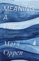 Oppen, Mary: Meaning a Life: An Autobiography