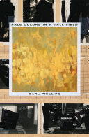 Phillips, Carl: Pale Colors in a Tall Field [hardcover]