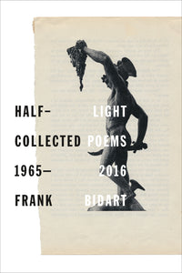Bidart, Frank: Half-Light: Collected Poems 1965-2016