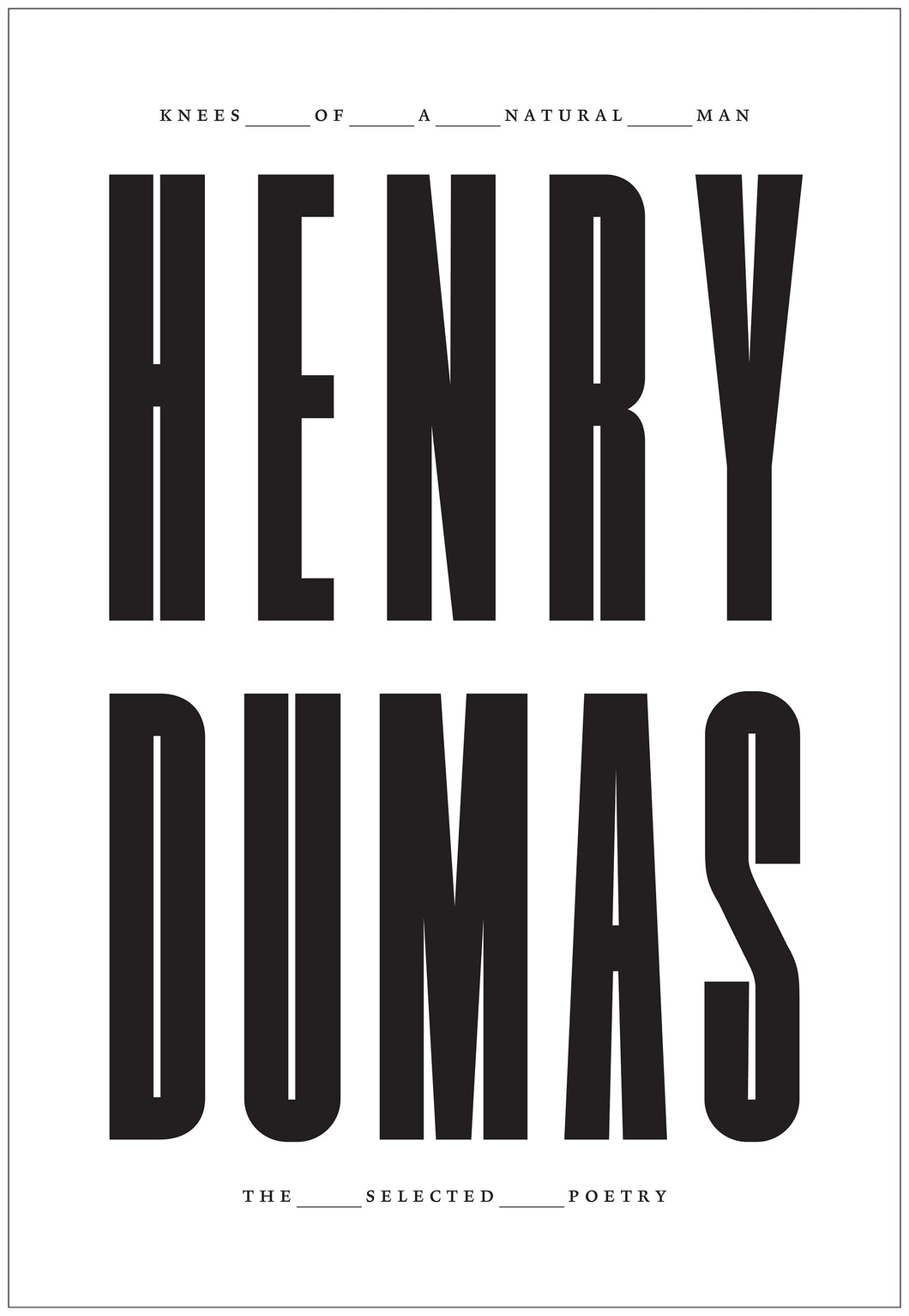 Dumas, Henry: Knees of a Natural Man: The Selected Poetry