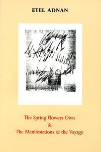 Adnan, Etel: The Spring Flowers Own & The Manifestations of the Voyage