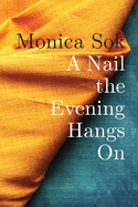 Sok, Monica: A Nail the Evening Hangs On