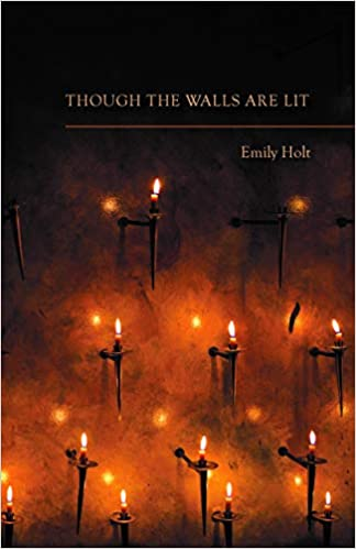 Holt, Emily: Though the Walls Are Lit