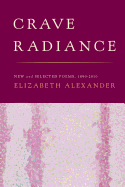 Alexander, Elizabeth: Crave Radiance: New and Selected Poems 1990-2010