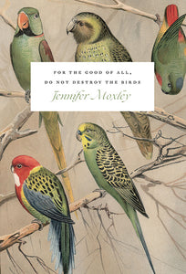 [09/01/2021] For the Good of All, Do Not Destroy the Birds: Essays by Jennifer Moxley