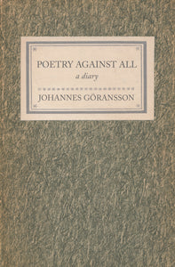 Göransson, Johannes: Poetry Against All: A Diary