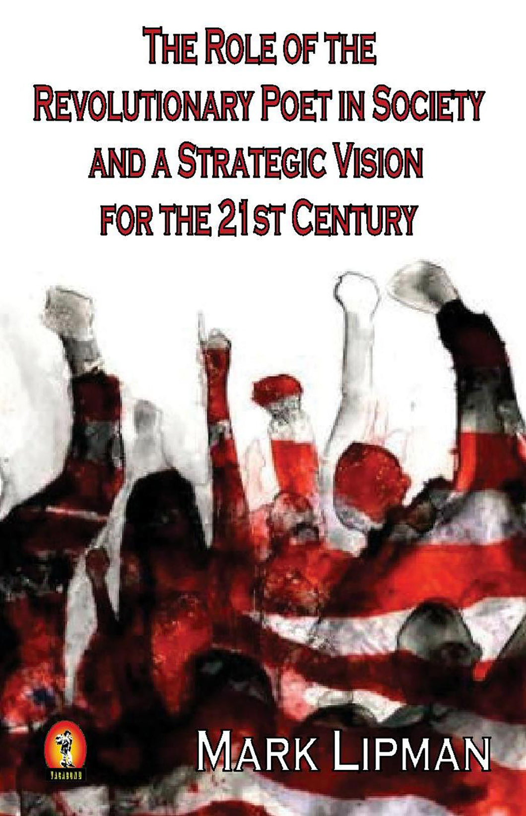 Lipman, Mark: The Role of the Revolutionary Poet in Society and a Strategic Vision for the 21st Century