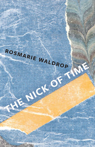 [09/07/2021] The Nick of Time by Rosmarie Waldrop
