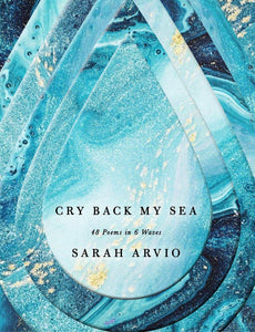 [08/10/2021] Cry Back My Sea: 48 Poems in 6 Waves by Sarah Arvio