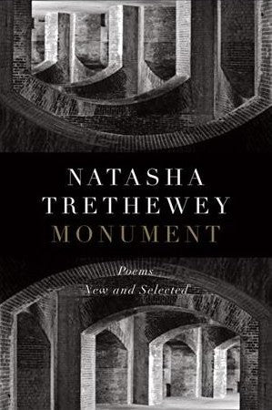Trethewey, Natasha: Monuments: New and Selected