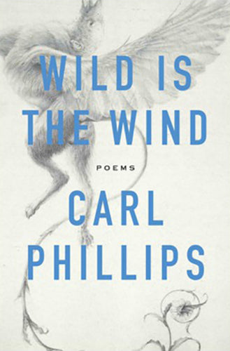 Phillips, Carl: Wild Is the Wind