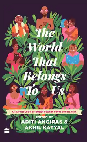 Angiras, Aditi & Akhil Katyal (eds.): The World That Belongs to Us: An Anthology of Queer Poetry from South Asia