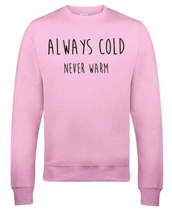 Always Cold Never Warm Sweatshirt