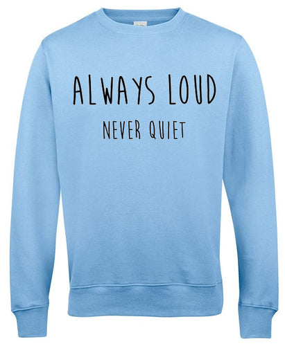 Always Loud Never Quiet Sweatshirt