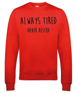 Always Tired Never Rested Sweatshirt