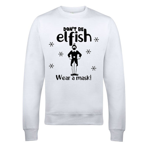 Don't be Elfish sweater