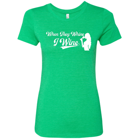 Image of T-Shirts Envy / S When They Whine I Wine Ladies' Tri-blend Soft T-Shirt