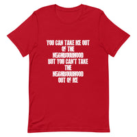 You can take me out of the neighbourhood but you can't take the neighbourhood out of me, Baltimore Front Short-Sleeve Unisex T-Shirt