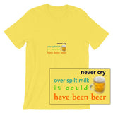 Never Cry Over Spilt Milk ... It Could Have Been Beer Short-Sleeve Unisex T-Shirt