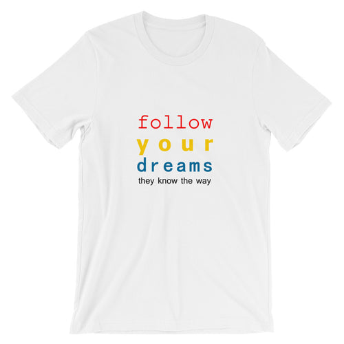 Follow Your Dreams ... They Know The Way Short-Sleeve Unisex T-Shirt