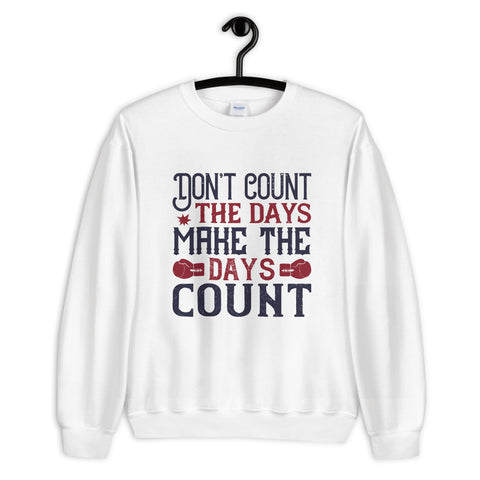 Don't count the days, make the days count Unisex Sweatshirt
