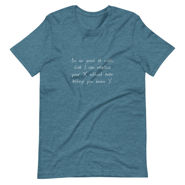 I'm so good at math that I can replace your X without even letting you know Y Short-Sleeve Unisex T-Shirt