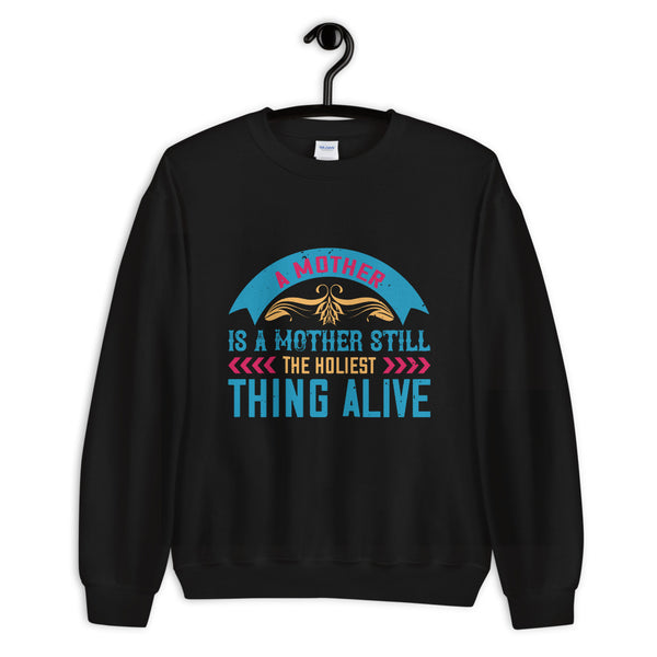 A Mother Is A Mother Still, The Holiest Thing Alive Unisex Sweatshirt
