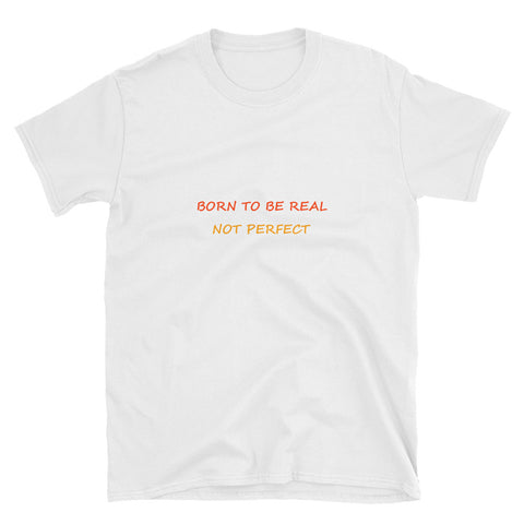 Born To Be Real Not Perfect Short-Sleeve Unisex T-Shirt