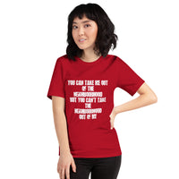 You can take me out of the neighbourhood but you can't take the neighbourhood out of me, Sacramento, California FrontShort-Sleeve Unisex T-Shirt