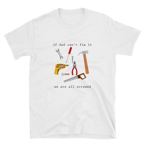 If Dad Can't Fix It We Are All Screwed Short-Sleeve Unisex T-Shirt