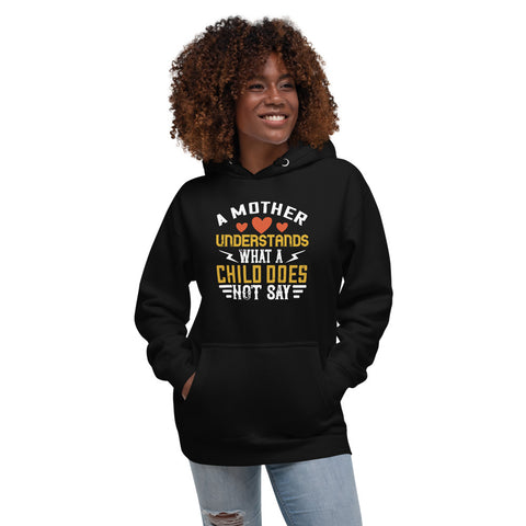 A Mother Understands What A Child Does Not Say Unisex Hoodie