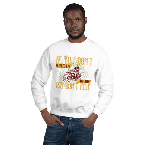 If you don't ride in the rain, you don't ride Unisex Sweatshirt