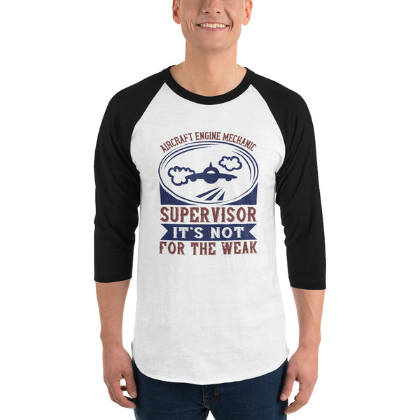 Aircraft Engine Mechanic Super Visor It's Not For The Weak 3/4 sleeve raglan shirt