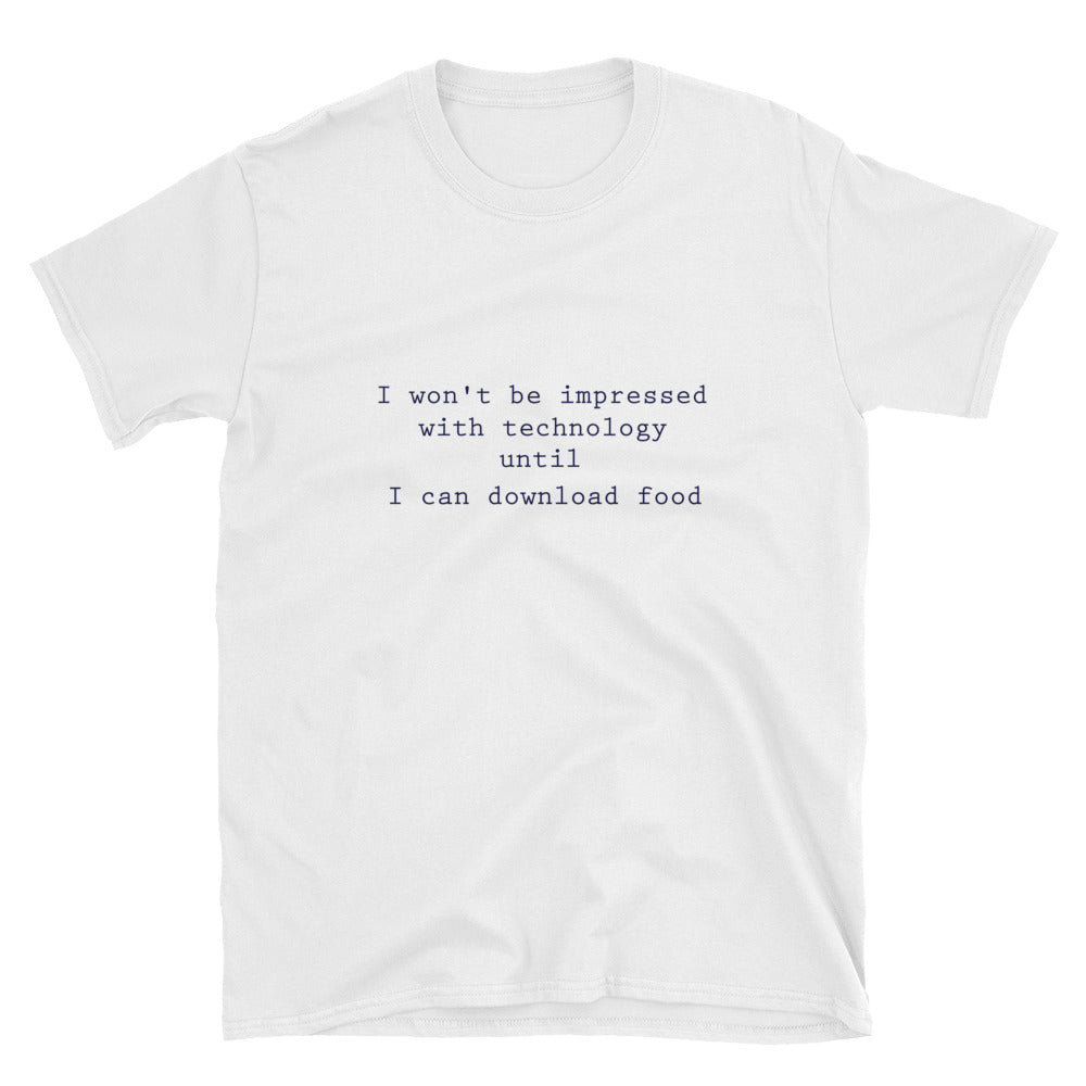 I Won't Be Impressed With Technology Until I Can Download Food Short-Sleeve Unisex T-Shirt