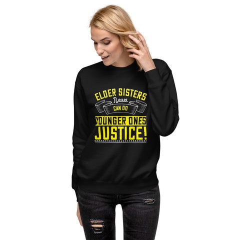 Elder sisters never can do younger ones justice Unisex Fleece Pullover