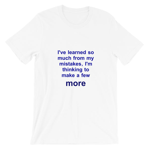 I've Learned So Much From My Mistakes, I'm Thinking To Make A Few More Short-Sleeve Unisex T-Shirt