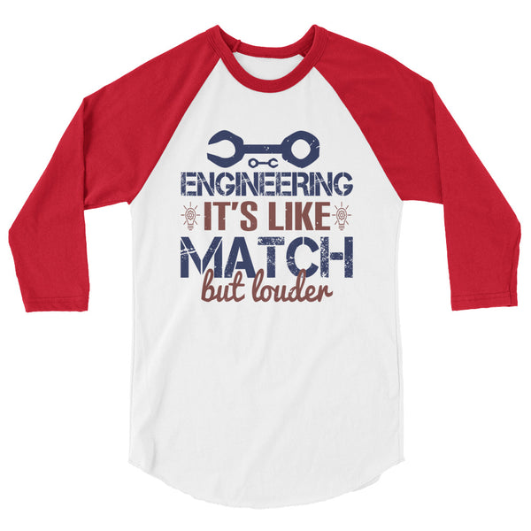 Engineering It's Like Match But Louder 3/4 sleeve raglan shirt
